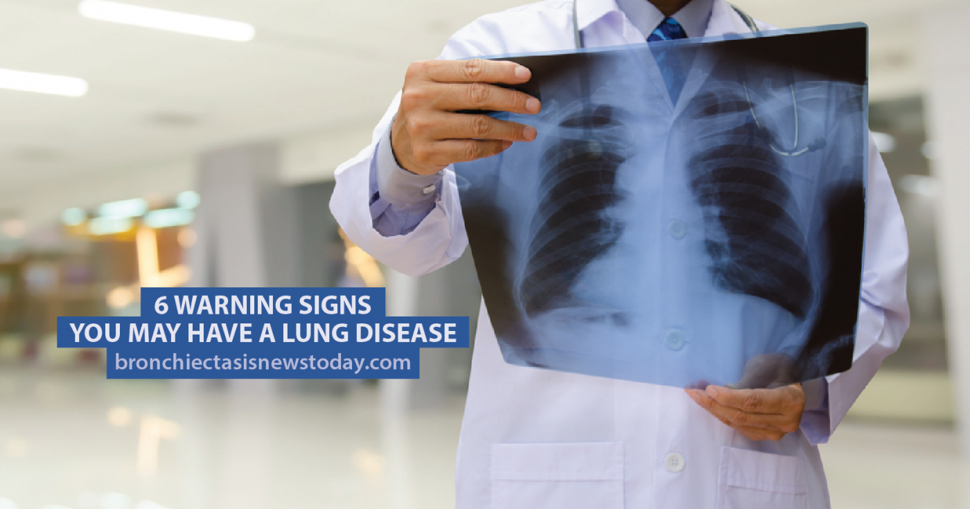 6 Warning Signs You May Have a Lung Disease - Bronchiectasis News Today